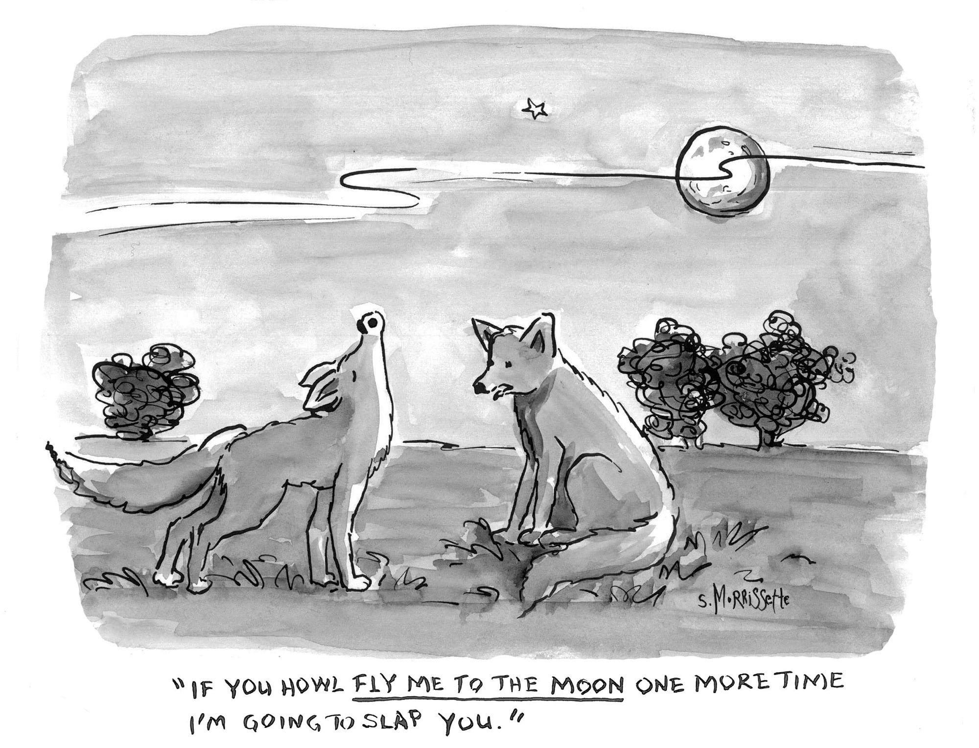 """""""If you howl fly me to the moon one more time I'm going to slap you.""""   © Sarah Morrissette"""